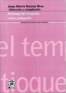 Antología del temprano relato antioqueño - EIA Fondo Editorial